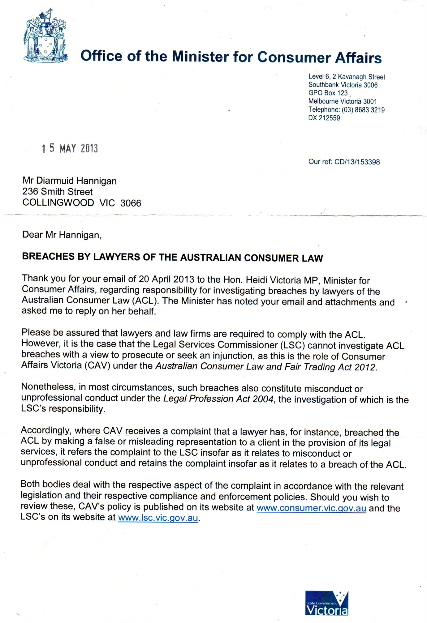 Consumer Affairs Victoria (CAV) consumer Go and seek legal advice and get eaten by another vulture.consumer reply may 15 2013